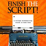Finish the Script!: A College Screenwriting Course in Book Form | Scott King