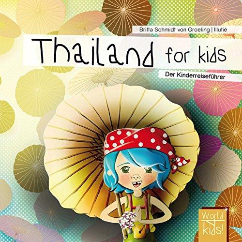 Thailand for kids: Der Kinderreiseführer (World for kids! Reiseführer für Kinder)