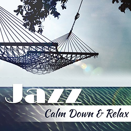 Jazz – Calm Down & Relax: 25 Amazing Jazz Collection, Easy Listening, Nightlife Background Music Lounge Club, Smooth Jazz Chill Out