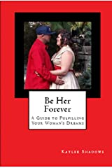 Be Her Forever: A Guide to Fulfilling Your Woman's Dreams Kindle Edition