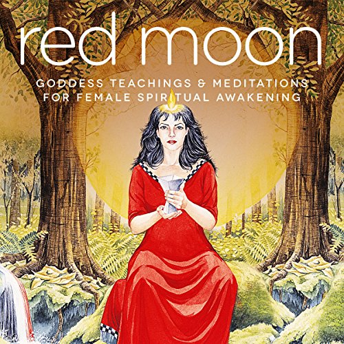 Red Moon: Goddess Teachings & Meditations for Female Confidence, Sexuality, Stress & Spirituality