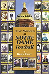 Great Moments in Notre Dame Football-- Second Edition: This book begins at the beginning of Football and goes to the recent Brian Kelly era.