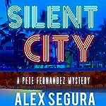 Silent City: A Pete Fernandez Mystery, Book 1 | Alex Segura