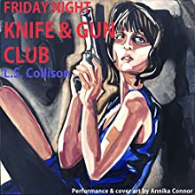 Friday Night Knife & Gun Club Audiobook by L.S. Collison Narrated by Annika Connor