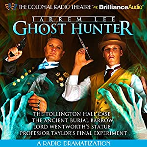 Jarrem Lee - Ghost Hunter - The Tollington Hall Case, The Ancient Burial Barrow, Lord Wentworth's Statue and Professor Taylor's Final Experiment Radio/TV Program