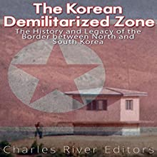 The Korean Demilitarized Zone: The History and Legacy of the Border Between North Korea and South Korea Audiobook by Charles River Editors Narrated by Dan Gallagher