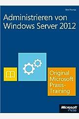 Administrieren von Windows Server 2012 - Original Microsoft Praxistraining: Praktisches Selbststudium (German Edition) eBook Kindle