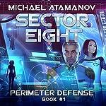 Sector Eight: Perimeter Defense, Book 1 | Michael Atamanov