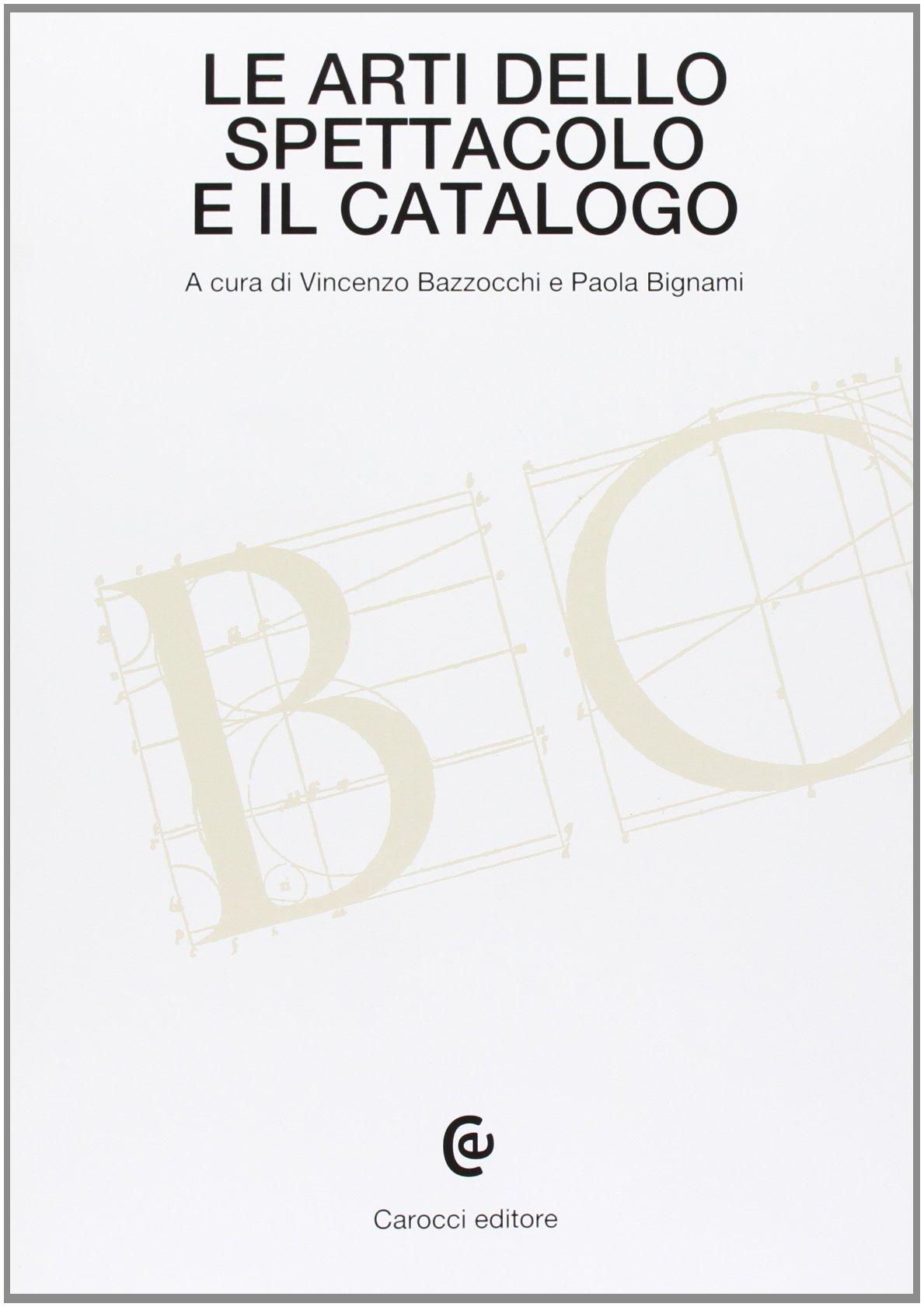 Le arti dello spettacolo e il catalogo Copertina flessibile – 3 ott 2013 V. Bazzocchi P. Bignami Carocci 8843069691