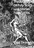 Image of The Beginning of Pulp Sci-Fi - Lost Stories From 1930s (The Beginning of Pulp Fiction - Lost Stories From 1930s)