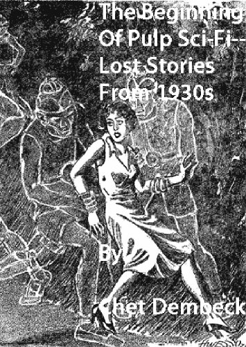 The Beginning of Pulp Sci-Fi – Lost Stories From 1930s (The Beginning of Pulp Fiction – Lost Stories From 1930s)