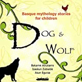 img - for DOG AND WOLF - BASQUE MYTHOLOGY FOR KIDS (STORIES OF BASQUE MYTHOLOGY FOR KIDS - A COMPILATION OF CLASSIC STORIES Book 1) book / textbook / text book