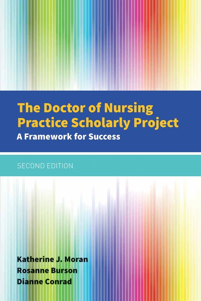 The Doctor of Nursing Practice Scholarly Project: A Framework for Success by Moran Katherine J