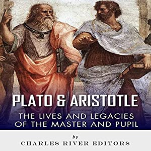 Plato and Aristotle: The Lives and Legacies of the Master and Pupil Audiobook