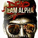 Dead Team Alpha Audiobook by Jake Bible Narrated by F.C. McAllister