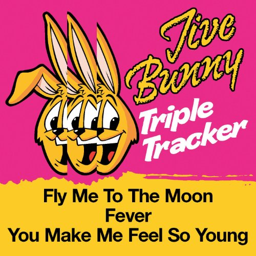 Jive Bunny Triple Tracker: Fly Me To The Moon / Fever / You Make Me Feel So Young