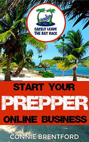 Start Your Prepper Online Business (Safely Leave The Rat Race Book 1) by [Brentford, Connie]