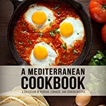 A Mediterranean Cookbook: A Collection of Persian, Lebanese, and Turkish Recipes