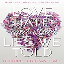 Love, Hate, and Other Lies We Told Audiobook by Deirdre Riordan Hall Narrated by Rachel Brandt