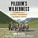 Pilgrim's Wilderness: A True Story of Faith and Madness on the Alaska Frontier Audiobook by Tom Kizzia Narrated by Fred Sanders