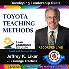 Developing Leadership Skills 44: Toyota Teaching Methods: Module 5 Section 9 Audiobook by Jeffrey K. Liker, George Trachilis Narrated by Jeffrey K. Liker, George Trachilis