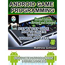 ANDROID GAME PROGRAMMING: COMPLETE INTRODUCTION FOR BEGINNERS: STEP BY STEP GUIDE  HOW TO CREATE YOUR OWN ANDROID APP EASY! 2nd Edition, Revised and Enlarged (Programming is Easy Book 6)
