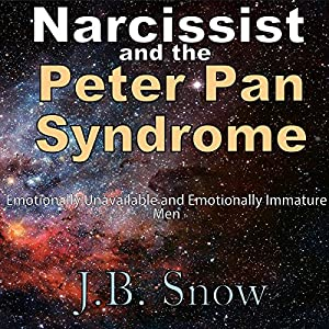 Narcissist and the Peter Pan Syndrome: Emotionally Unavailable and Emotionally Immature Men Audiobook