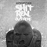 Shit Real out Here [Explicit]