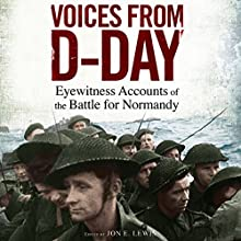 Voices from D-Day: Eyewitness Accounts from the Battle of Normandy Audiobook by Jon E. Lewis Narrated by Peter Noble