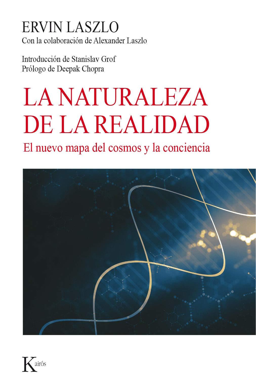 La naturaleza de la realidad: El nuevo mapa del cosmos y la conciencia Nueva ciencia: Amazon.es: Laszlo, Ervin, Chopra, Deepak, Grof, Stanislav, López Tobajas, Agustín, Tabuyo Ortega, María: Libros