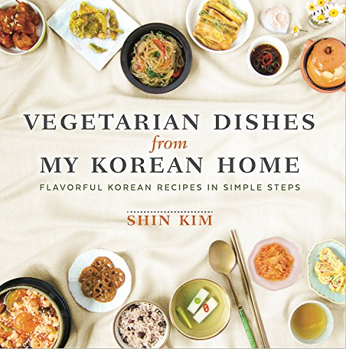 Vegetarian Dishes from My Korean Home: Flavorful Korean Recipes in Simple Steps by Shin Kim