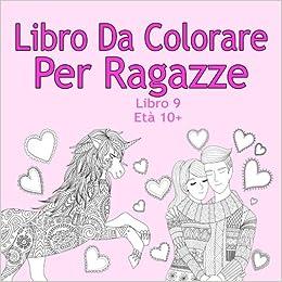 Libro Da Colorare Per Ragazze Libro 9 Eta 10 Belle Immagini Come