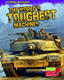 The World's Toughest Machines, Judy Kentor Schmauss, 1410938786