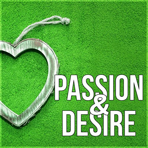 Passion & Desire - Relaxing Music to Make Love, Erotic Massage, Shiatsu, The Best Sex Songs
