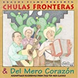 : Chulas Fronteras & Del Mero Corazon: Soundtrack Recordings From Two Tex-Mex Classics
