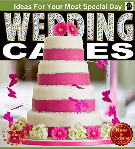 Wedding Cakes: A Picture Guide Book For Wedding Cake Inspirations: Ideas for Your Most Special Day (Weddings by Sam Siv 5)