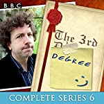 The 3rd Degree: Complete Series 6: 6 Episodes of the BBC Radio Comedy | David Tyler