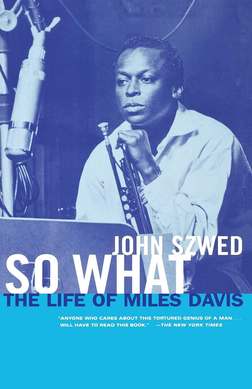 So What: The Life of Miles Davis: Szwed, John: 9780684859835: Amazon.com:  Books