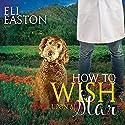 How to Wish Upon a Star: Howl at the Moon, Book 3 Hörbuch von Eli Easton Gesprochen von: Matthew Shaw
