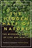 The Hidden Half of Nature: The Microbial Roots of Life and Health by David R. Montgomery (2016-11-15)
