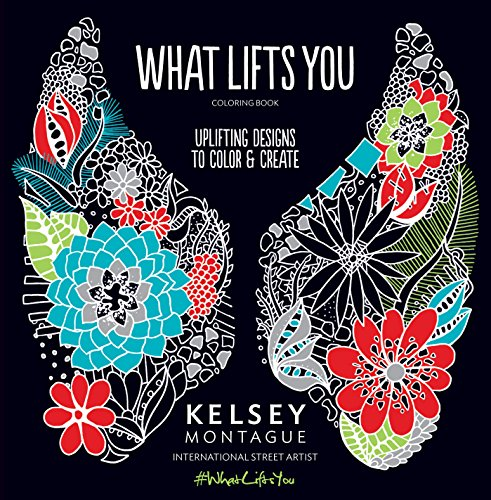 What Lifts You: Uplifting Designs to Color & Create Cool Designs To Color