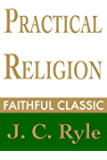 Practical Religion (J. C. Ryle Collection Book 2)