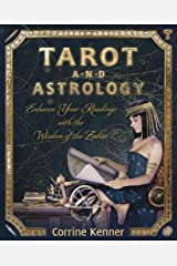 Tarot and Astrology: Enhance Your Readings With the Wisdom of the Zodiac Kindle Edition
