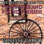 The Western Groom: Penny Wise and Pound Foolish: Christian Historical Romance, The Western Mail Order Groom | Vanessa Carvo