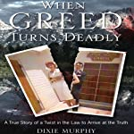 When Greed Turns Deadly | Dixie Murphy
