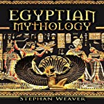 Egyptian Mythology: Mythology Trilogy, Book 3 | Stephan Weaver