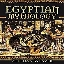 Egyptian Mythology: Mythology Trilogy, Book 3 Audiobook by Stephan Weaver Narrated by Adam Schulmerich
