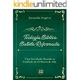 Teologia Bíblica Batista Reformada: Uma Introdução Baseada na Confissão de Fé de 1689 (Portuguese Edition)