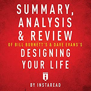 Summary, Analysis & Review of Bill Burnett's & Dave Evans's Designing Your Life by Instaread Audiobook