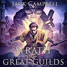 The Wrath of the Great Guilds: The Pillars of Reality, Book 6 Audiobook by Jack Campbell Narrated by MacLeod Andrews